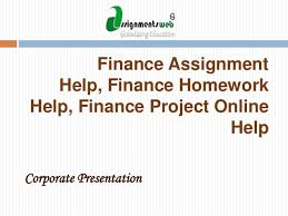 finance assignment help finance homework help finance project onlin finance assignment help finance homework help finance project online help corporate presentation