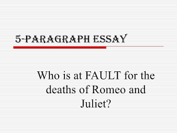 p essay overview power point r and j 5 paragraph essay who is at fault for the deaths of romeo and juliet