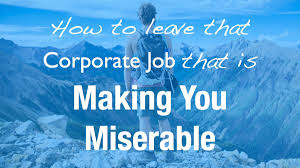 how to leave that corporate job that is making you miserable how to leave that corporate job that is making you miserable engineering and leadership