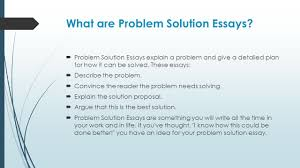 how to write your problem solution essay cynthia baxter ed s  what are problem solution essays