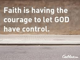 Christian Quotes On Courage Best of Faith Is Having The Courage To Let God Have Control Inspirations