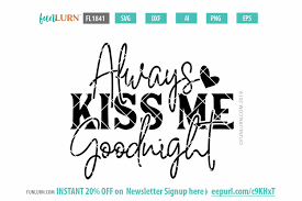 Please to search on seekpng.com. Always Kiss Me Goodnight Svg Funlurn