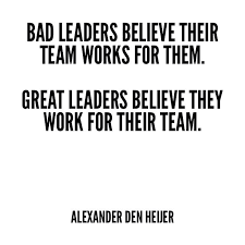 How To Be A Good Team Leader At Work Bad Leaders Believe Their Team Works For Them Great Leaders