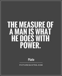 Power Quotes Delectable The Measure Of A Man Is What He Does With Power Picture Quotes