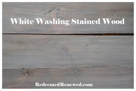 Whitewashing Stained Wood White Washing Stained Wood