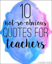 Quotes For Teachers Inspiration 48 Not So Obvious Quotes For Teachers A Teachable Teacher