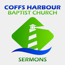Coffs Baptist Sermons