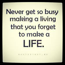 Living Quotes Magnificent Never Get So Busy Making A Living That You Forget To Make A Life