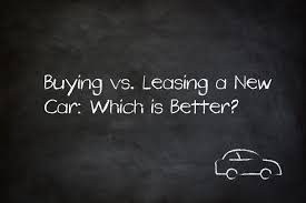 Car Buy Or Lease Buying Vs Leasing A New Car Which Is Better