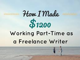 my first months how i made working part time as a  i made 1200 working part time as a lance writer