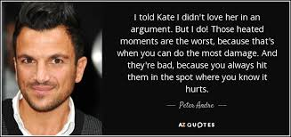 You Didn T Love Her Quotes Magnificent Peter Andre Quote I Told Kate I Didn't Love Her In An Argument