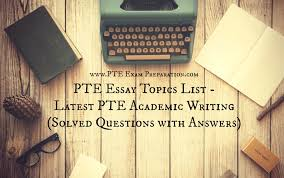 pte academic essay writing topics list latest solved questions  pte academic essay writing topics list latest solved questions answers