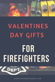 valentines day gifts for firefighters includes options for him and her and non fire