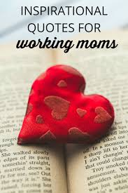 inspirational quotes for working moms you are not the first mother to need a little reassurance a little boost or