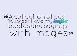 Love My Daughter Quotes Magnificent A Collection Of Best 48 Sweet I Love My Daughter Quotes And Sayings