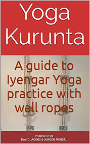 yoga kurunta a guide to iyengar yoga practice with wall ropes by jacobs