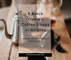 If you, like so many americans, drink a cup of coffee — or a few cups of coffee — every single day, the money you put towards brewing it up can. 5 Black Owned Coffee Shops In Atlanta Everyday Eyecandy