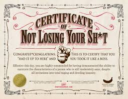 Certificates Funny Your Certificate Of Not Losing Your Sh T Parentalaughs Funny
