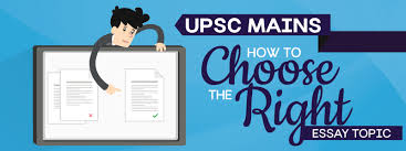 essay writing writing upsc ias upsc mains civil services how to choose the right essay topic