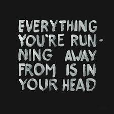 Running Away Quotes Custom Everything You're Running Away From Is In Your Head Thedailyquotes