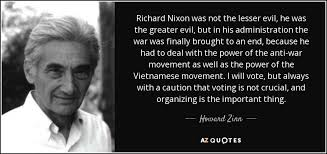 Richard Nixon Quotes Classy Howard Zinn Quote Richard Nixon Was Not The Lesser Evil He Was The