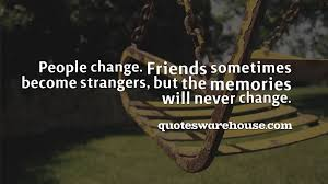 Friends Become Strangers Quotes Warehouse