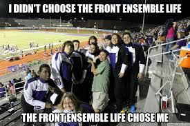 I didn't choose the front ensemble life via Relatably.com