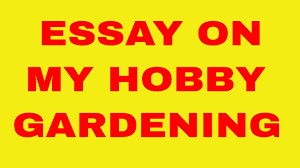 smart essay on my hobby gardening  smart essay on my hobby gardening
