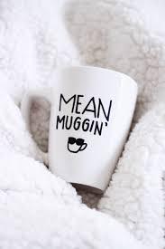 cute coffee mug quotes. Contemporary Coffee Coffee Mugs  Mean Mugginu0027 Mug  Mean Muggin Mugging Funny Cute  Quote Coffee Lover Tea Sunglasses By  Inside Cute Mug Quotes U