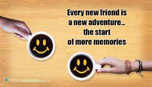 New Friends Quotes Impressive Every New Friend Is A New Adventure The Start Of More Memories
