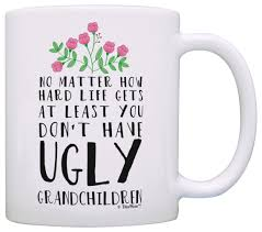 Funny Grandma Gifts At Least You Dont Have Ugly Grandchildren New Grandma Gifts For Grandma Birthday Gifts Cool Grandma Gift Coffee Mug Tea Cup White