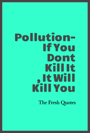 pollution quotes and slogans quotes sayings pollution if you dont kill it it will kill you pollution quotes and slogans