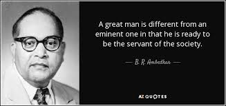 Great Man Quotes Delectable B R Ambedkar Quote A Great Man Is Different From An Eminent One In