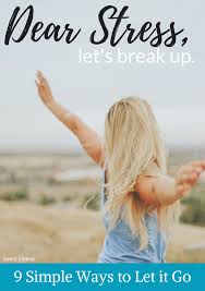 Dear Stress Let S Break Up 9 Tips To Let It Go And Breathe