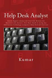 Interview Questions For Help Desk Help Desk Analyst System Support Analyst Job Interview Bottom Line Questions And Answers Your Basic Guide To Acing Any Information Technology