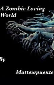 A ZOMBIE LOVING WORLD - Matthew Andres Puente - Wattpad