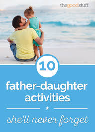 10 Father Daughter Activities Shell Never Forget Thegoodstuff
