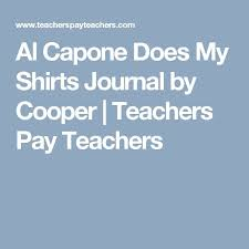 best al capone images al capone crime and gangsters al capone does my shirts journal by cooper teachers pay teachers