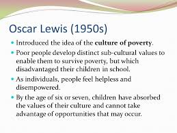 introductory task discussion activities what are your thoughts on  oscar lewis 1950s introduced the idea of the culture of poverty
