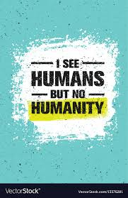 Humanity Quotes Fascinating I See Humans But No Humanity Quote Creative Vector Image