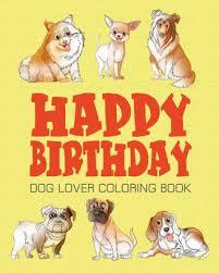 Happy Birthday Dog Lover Coloring Book Happy Birthday Coloring Book