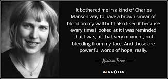 Charles Manson Quotes Stunning Miriam Toews Quote It Bothered Me In A Kind Of Charles Manson Way