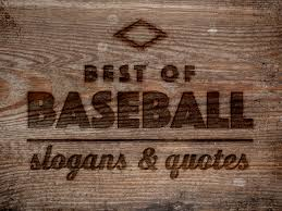 Best Of Baseball Slogans And Quotes Life In Left Field