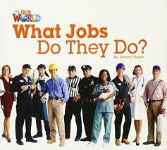 Our World Readers What Jobs Do They Do