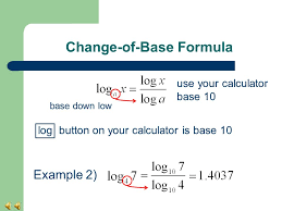 3 change of base formula base down low use your calculator base 10 example 2 log on on your calculator is base 10