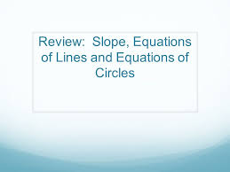 1 review slope equations of lines and equations of circles