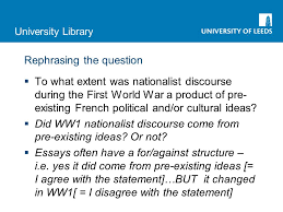 how to research for your essay rachel haworth smlc rachel myers university library rephrasing the question iuml130sect to what extent was nationalist discourse during the first world