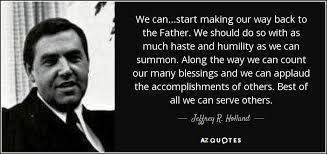 Quotes About Serving Others Best Jeffrey R Holland Quote We Can Start Making Our Way Back To The