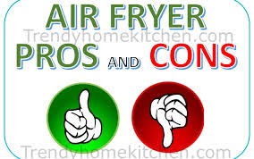 air fryer advantages and disadvantages the pros and cons trendy home kitchen