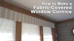Window Curtain Box Design How To Make A Fabric Covered Window Cornice Youtube